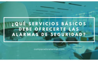 ¿Qué servicios básicos debe ofrecerte las alarmas de seguridad?