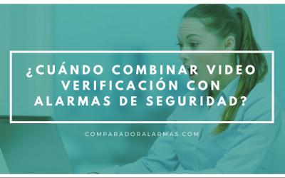 ¿Cuándo combinar video verificación con alarmas de seguridad?