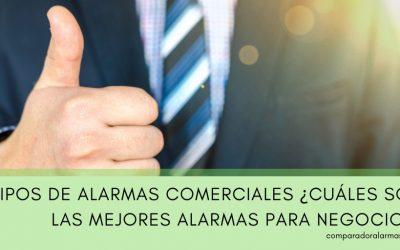 Tipos de alarmas comerciales ¿Cuáles son las mejores alarmas para negocios?