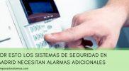Por esto los sistemas de seguridad en Madrid necesitan alarmas adicionales